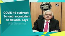 COVID-19 outbreak: 3-month moratorium on all loans, says RBI Governor