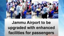 Jammu Airport to be upgraded with enhanced facilities for passengers