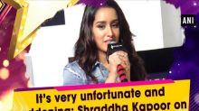 It's very unfortunate and saddening: Shraddha Kapoor on Padmavati row