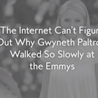 The Internet Can't Figure Out Why Gwyneth Paltrow Walked So Slowly at the Emmys