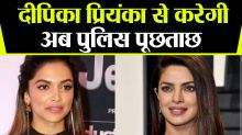 Deepika Padukone and Priyanka Chopra will be summoned by Mumbai police