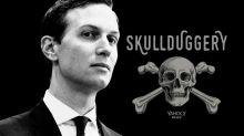 Skullduggery TV: Kushner's charmed life