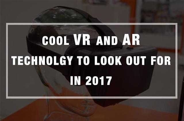 Cool VR and AR Tech to look out for in 2017