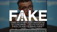 É #FAKE que OMS desmentiu recomendações anteriores sobre retomada da economia em países afetados pela pandemia da Covid-19