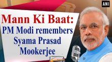 Mann Ki Baat: PM Modi remembers Syama Prasad Mookerjee