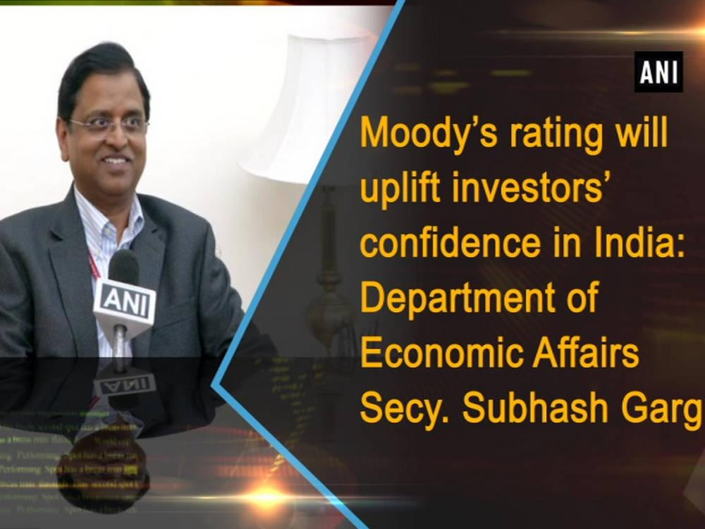 moody s rating will uplift investors confidence in india department of economic affairs secy