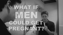 What If Men Could Get Pregnant?