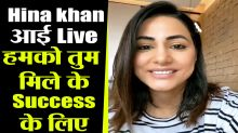 Hina khan Comes Live For her Latest Release Song Have a look what she Said
