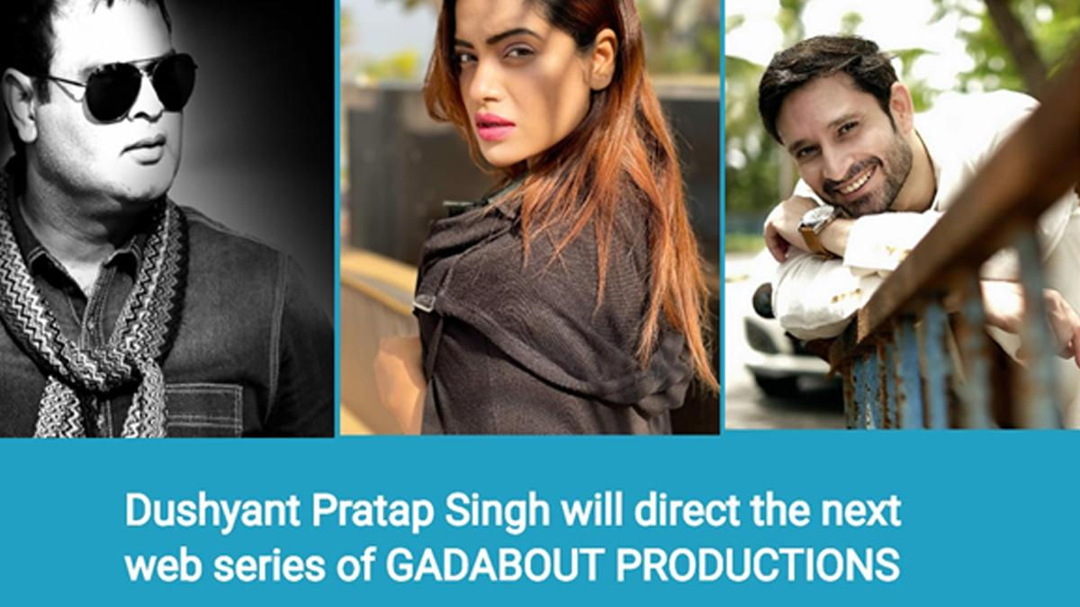 Dushyant Pratap Singh Will Direct The Subsequent Internet Collection of GADABOUT PRODUCTIONS