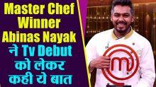 MasterChef Winner ABINAS Nayak revealed about TV Debut