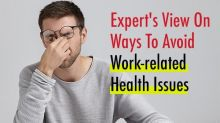 An Expert's View On How To Avoid Work-Related Ailments
