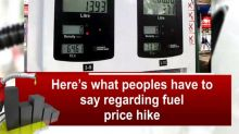 Here's what peoples have to say regarding fuel price hike
