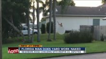 Florida man bothers neighbors by tending to his own personal Garden of Eden while buck nαked