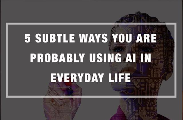 5 Subtle Ways You Are Probably Using AI in Everyday Life