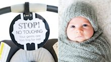 Would you use a sign that tells people not to touch your baby?