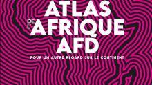 """L'""""Atlas de l'Afrique AFD"""" donne à voir l'ampleur des transformations en cours sur le continent"""