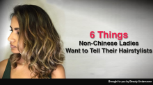 6 things non-Chinese ladies want to tell our hairstylists