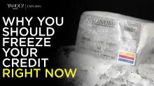 Yahoo News explains: Why you should freeze your credit right now
