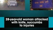 28-year-old woman attacked with knife, succumbs to injuries