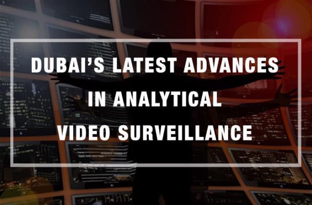 Dubai's Latest Advances in Analytical Video Surveillance