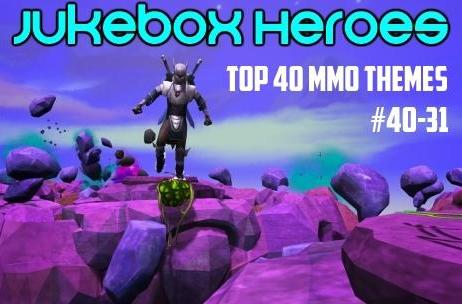 Jukebox Heroes: Top 40 MMO themes, #40-31