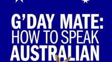 G'Day Mate! How To Speak Australian