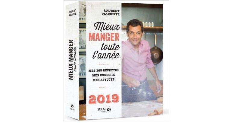 Mieux manger toute l 39 ann e les 365 recettes de laurent - Dernier livre de cuisine de laurent mariotte ...