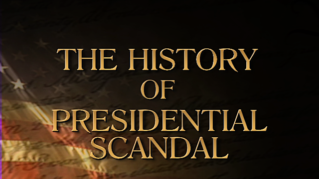 The History of Presidential Scandal I
