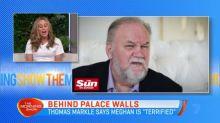 "Thomas Markle says Meghan is ""terrified"""