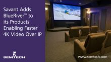 Semtech's BlueRiver™ Technology Integrated in Savant's New IP Video Product Line