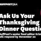 What Are Your Thanksgiving Dinner Questions This Year?