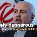 Iran's foreign minister: U.S. troop move to Middle East dangerous for international peace