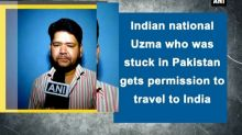 Indian national Uzma who was stuck in Pakistan gets permission to travel to India