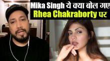 Mika Singh Talks Spoken about Rhea Chakraborty