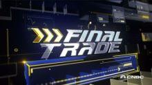 Final Trades: BABA, IYR & more