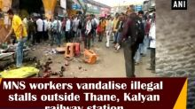 MNS workers vandalise illegal stalls outside Thane, Kalyan railway station