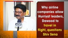 Why airline companies allow Hurriyat leaders, Dawood to travel in flight, questions Shiv Sena