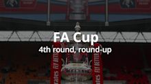 FA Cup fourth round round-up