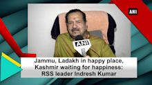Jammu, Ladakh in happy place, Kashmir waiting for happiness: RSS leader Indresh Kumar