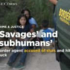 Border patrol agent accused of using slurs before bumping migrant with truck