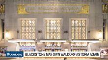 Blackstone May Own Waldorf Astoria Again