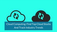Cloud Computing: Find Top Cloud Stocks And Track Industry Trends