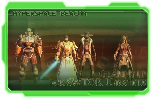 Hyperspace Beacon: Gearing up for SWTOR Update 1.5