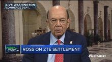 Sec. Ross: ZTE has confessed but we've not heard from the...