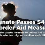 Senate passes $4.6B border aid measure; Pelosi seeks talks