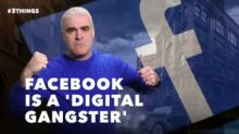 Facebook Is a 'Digital Gangster'