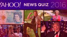 QUIZ! Yahoo's big news quiz of the year 2016
