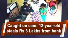 Caught on cam: 12-year-old steals Rs 3 Lakhs from bank
