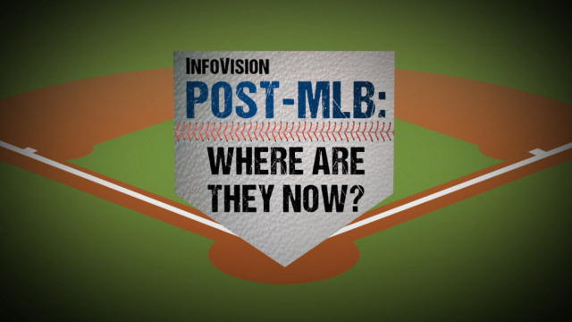 POST-MLB: WHERE ARE THEY NOW?