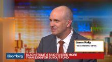 Blackstone Said to Seek More Than $20B for Buyout Fund